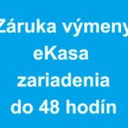 Záruka výmeny eKasa zariadenia do 48 hodín v pracovných dňoch